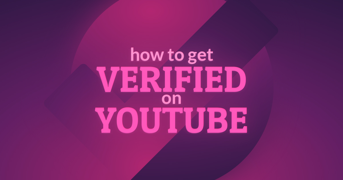 how to get verified on youtube