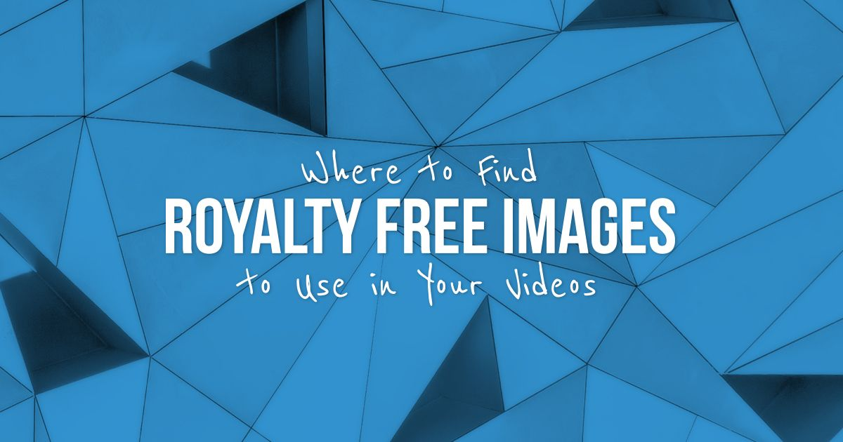 Where To Find Royalty Free Images To Use In Your Videos